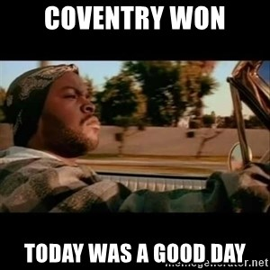 Ice Cube- Today was a Good day - Coventry won Today was a good day