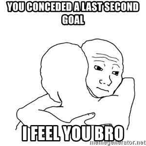 I know that feel bro blank - you conceded a last second goal i feel you bro
