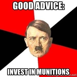 Advice Hitler - Good advice: Invest in munitions