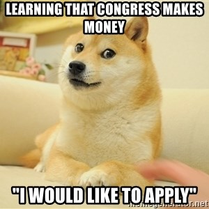 """so doge - learning that congress makes money """"i would like to apply"""""""