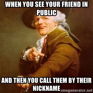 Joseph Ducreux - When you see your friend in public And then you call them by their nickname