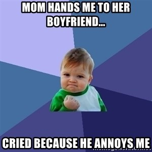Success Kid - Mom hands me to her boyfriend... cried because he annoys me