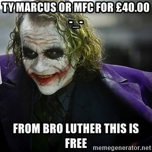 joker - Ty MARCUS OR MFC FOR £40.00 -_- From bro luther this is free