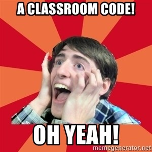 Super Excited - A Classroom code! Oh yeah!
