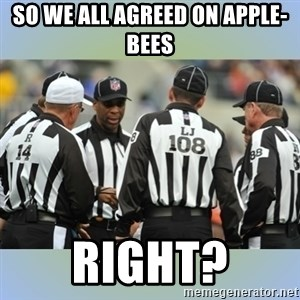 NFL Ref Meeting - So we all agreed on apple-bees  Right?