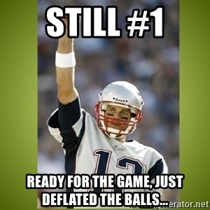 tom brady - Still #1 Ready for the game, just deflated the balls...