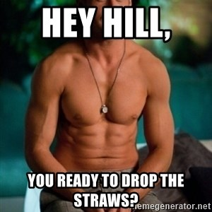 Shirtless Ryan Gosling - Hey Hill,  You ready to drop the straws?