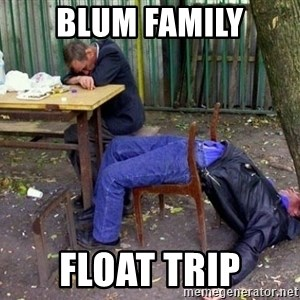 drunk - Blum Family Float Trip