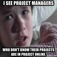 veo gente muerta - i see project managers who don't know their projects are in project online.