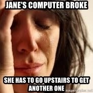 Crying lady - jane's computer broke  she has to go upstairs to get another one