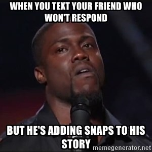 Kevin Hart Face - When you text your friend who won't respond but he's adding snaps to his story