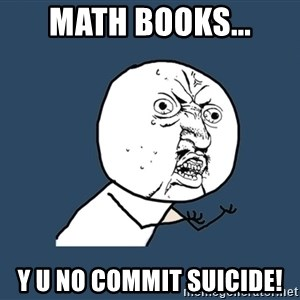 Y U No - Math books... Y U NO COMMIT SUICIDE!