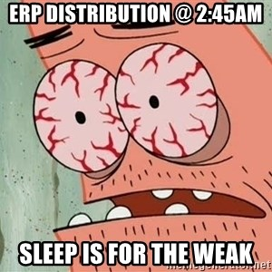 Patrick - erp distribution @ 2:45am sleep is for the weak