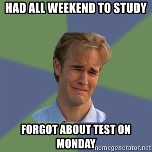 Sad Face Guy - Had All Weekend To Study Forgot About Test on Monday