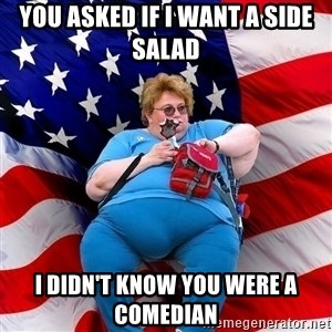 Obese American - You asked if i want a side salad I didn't know you were a comedian