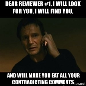 liam neeson taken - Dear Reviewer #1, I will look for you, I will find you,  and will make you eat all your contradicting comments