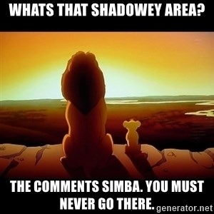 Simba - WHAts that shadowey area? THe comments simba. YOu must never go there.