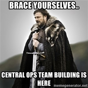 Game of Thrones - Brace Yourselves.. Central Ops Team Building is here