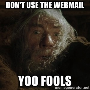 gandalf run you fools closeup - Don't use the webmail yoo fools