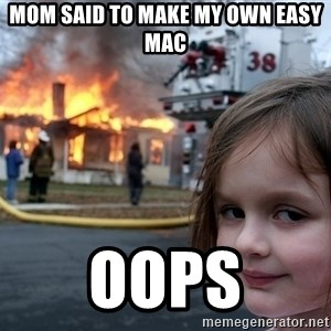 Disaster Girl - Mom said to make my own easy mac Oops