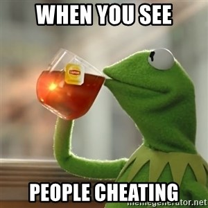 Kermit The Frog Drinking Tea - when you see people cheating