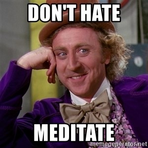 Willy Wonka - Don't Hate  Meditate