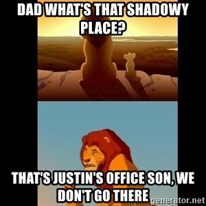 Lion King Shadowy Place - dad what's that shadowy place? That's Justin's office son, we don't go there