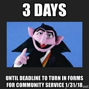 The Count from Sesame Street - 3 days until deadline to turn in forms for Community Service 1/31/18