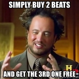 ancient alien guy - Simply buy 2 beats And get the 3rd one free
