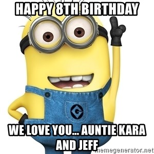 Despicable Me Minion - Happy 8th Birthday We Love You... Auntie Kara and Jeff
