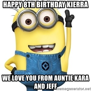 Despicable Me Minion - Happy 8th Birthday Kierra We love you from auntie Kara and Jeff