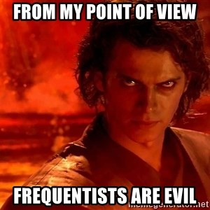 Anakin Skywalker - from my point of view frequentists are evil