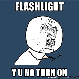 Y U No - FLASHLIGHT Y U NO TURN ON