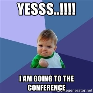 Success Kid - Yesss..!!!! I am going to the Conference