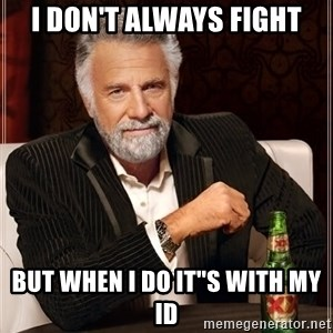 "I Dont Always Troll But When I Do I Troll Hard - I don't always fight but when I do it""s with my id"