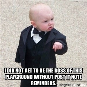 Mafia Baby - I did not get to be the boss of this playground without post it note reminders.