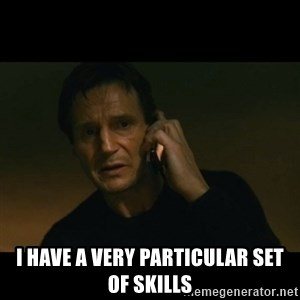 liam neeson taken - I have a very particular set of skills