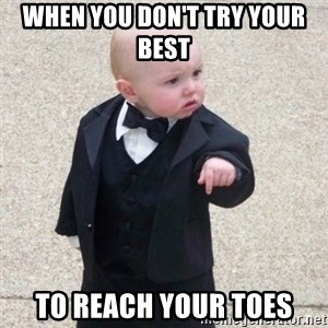 Mafia Baby - When you don't try your best  to reach your toes
