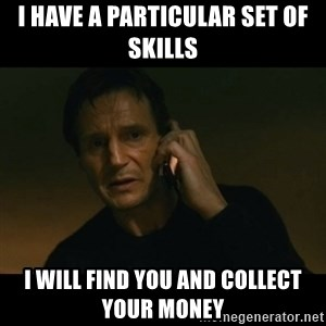 liam neeson taken - I have a particular set of skills I will find you and collect your money