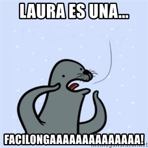 gay seal - Laura es una... Facilongaaaaaaaaaaaaaa!