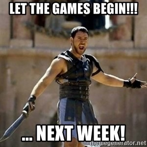 GLADIATOR - LET THE GAMES BEGIN!!! ... Next week!