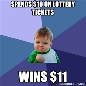 Success Kid - Spends $10 on lottery tickets Wins $11