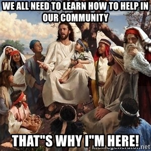 "storytime jesus - we all need to learn how to help in our community that""s why I""m here!"