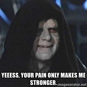 Sith Lord - Yeeess, your pain only makes me stronger.