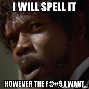Angry Samuel L Jackson - I will spell it HOWEVER THE F@#$ I WANT