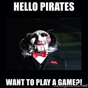 saw jigsaw meme - Hello Pirates  Want to play a game?!