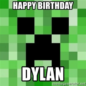 Minecraft Creeper Meme - Happy Birthday Dylan