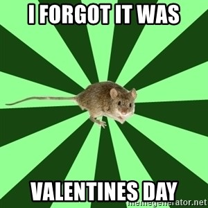 Mental Illness Mouse - I forgot it was valentines day