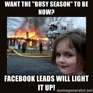 "burning house girl - Want the ""busy season"" to be now? Facebook leads will light it up!"