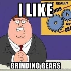 Grinds My Gears Peter Griffin - I like grinding gears